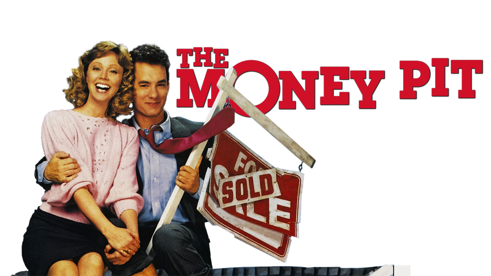 In the Money Pit, Tom Hanks and Shelly Long discover the pains of home ownership when they move into a new house in need of an endless string of repairs.